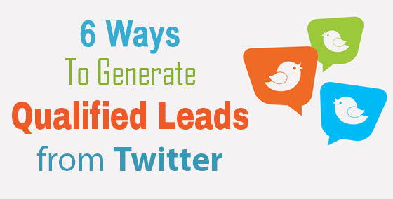 6 Ways to Generate Qualified Leads from Twitter
