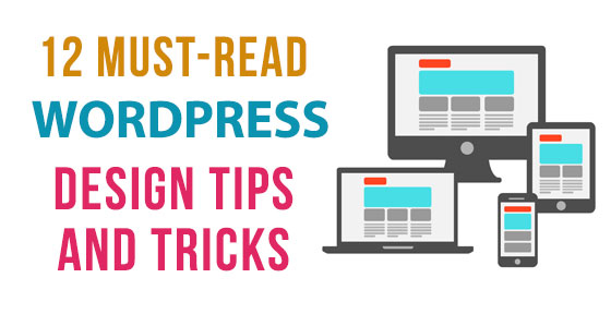 12 Must-Read WordPress Design Tips and Tricks