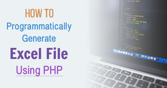 How to programmatically generate Excel file using PHP?