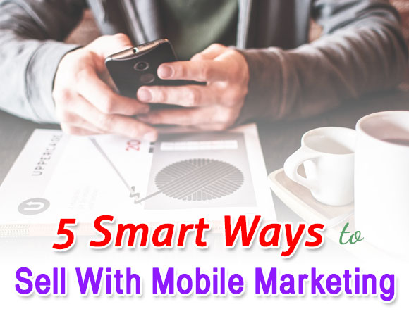5 Smart Ways to Sell with Mobile Marketing
