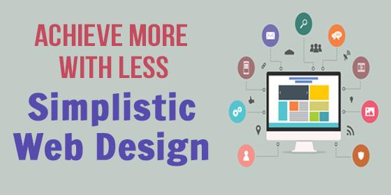 Achieve More With Less - Simplistic Web Design