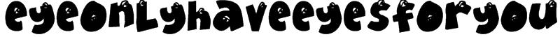 EyeOnlyHaveEyesForYou Font