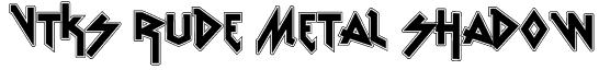 vtks Rude Metal shadow Font