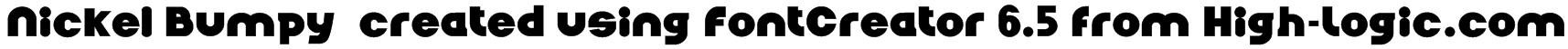 Nickel Bumpy  created using FontCreator 6.5 from High-Logic.com                                            Font