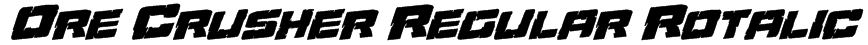 Ore Crusher Regular Rotalic Font