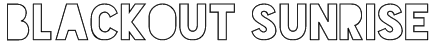 Blackout Sunrise Font