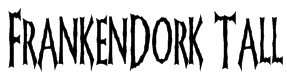 FrankenDork Tall Font