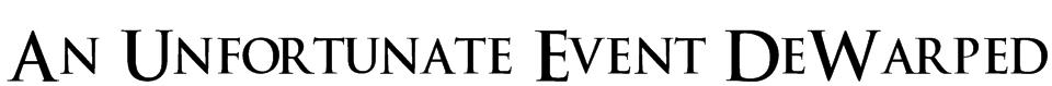 An Unfortunate Event DeWarped Font