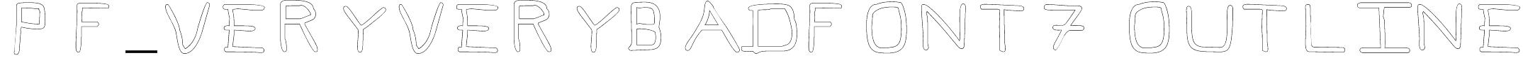 Pf_veryverybadfont7 Outline Font